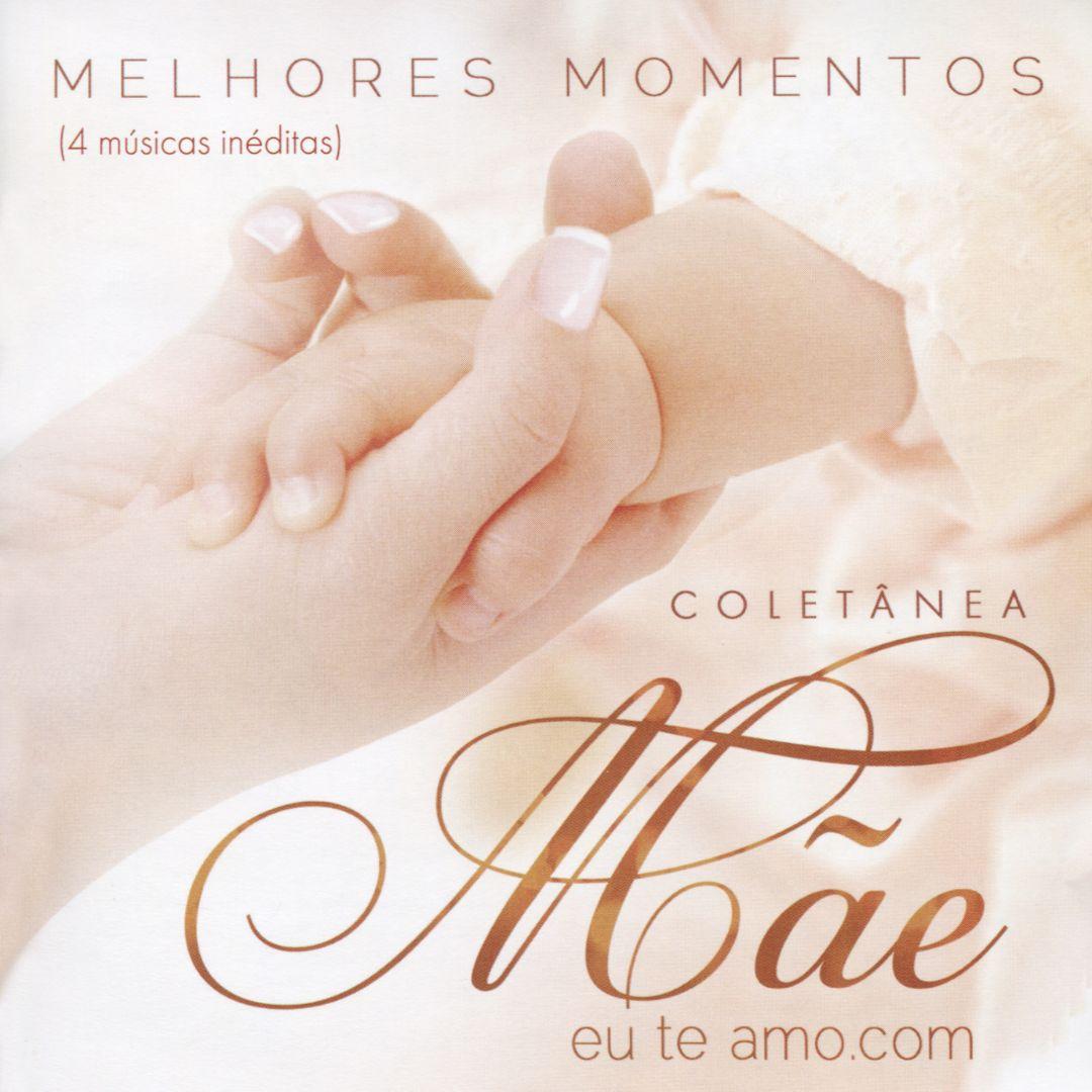 Melhores Momentos: Coletânea - MãeEuTeAmo.com