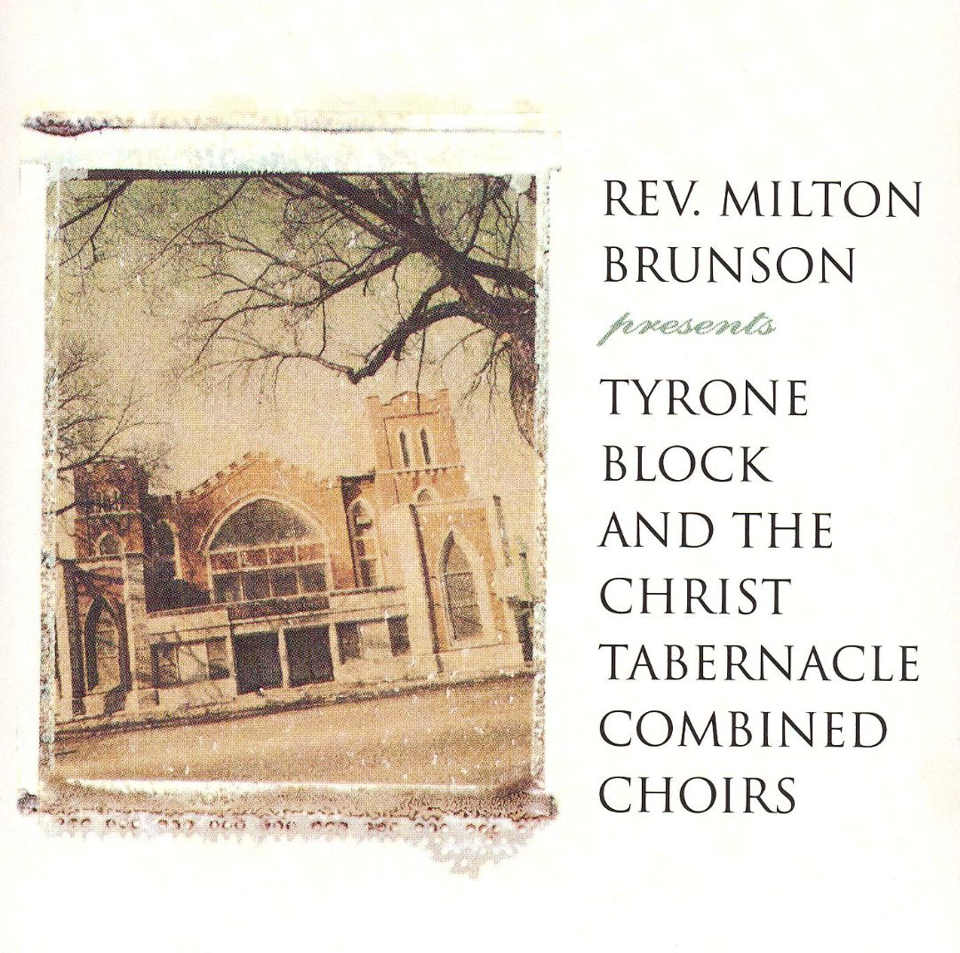 Rev. Milton Brunson Presents Tyrone Block and the Christ Tabernacle Combined Choirs