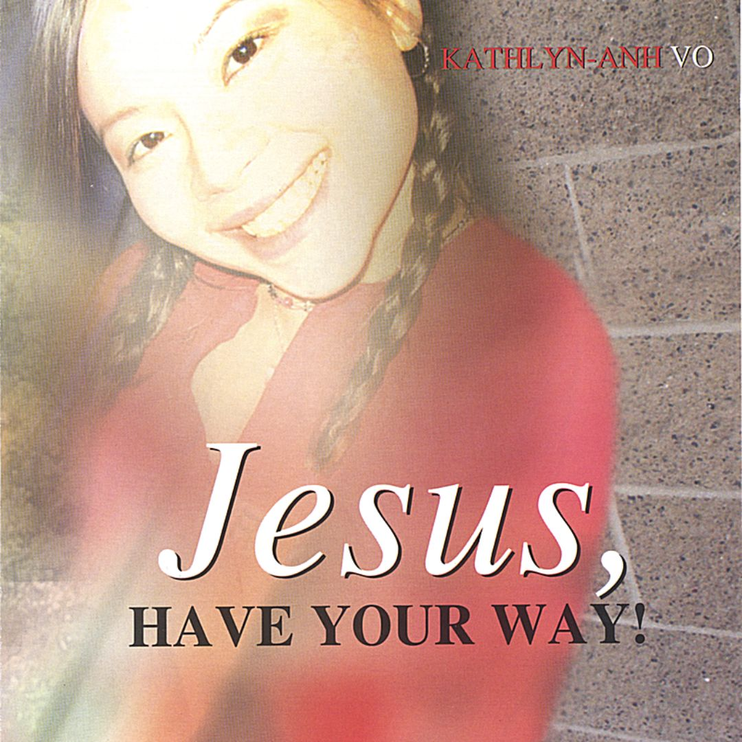 Jesus, Have Your Way!