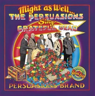 Might as Well...The Persuasions Sing Grateful Dead
