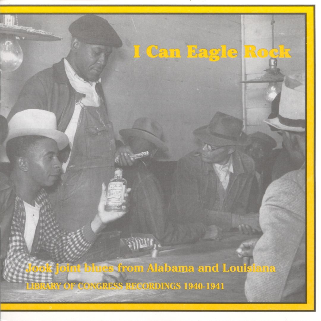 I Can Eagle Rock: Jook Joint Blues Library of Congress Recordings 1940-1941