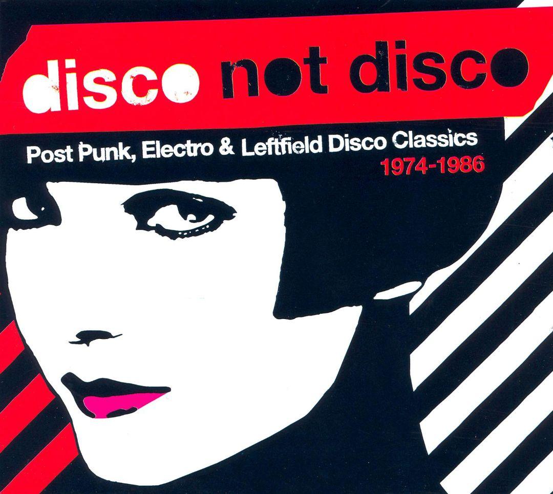 Disco Not Disco: Post Punk, Electro & Leftfield Disco Classics, 1974-1986